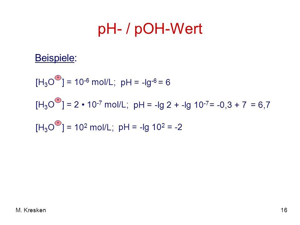 pH- / pOH-Wert Beispiele: [H3O ] = 10-6 mol/L; pH = -lg-6 = 6